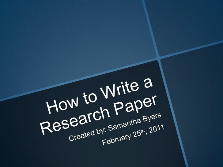 How to Write a Research Paper<br />Created by: Samantha Byers<br />February 25th, 2011<br />