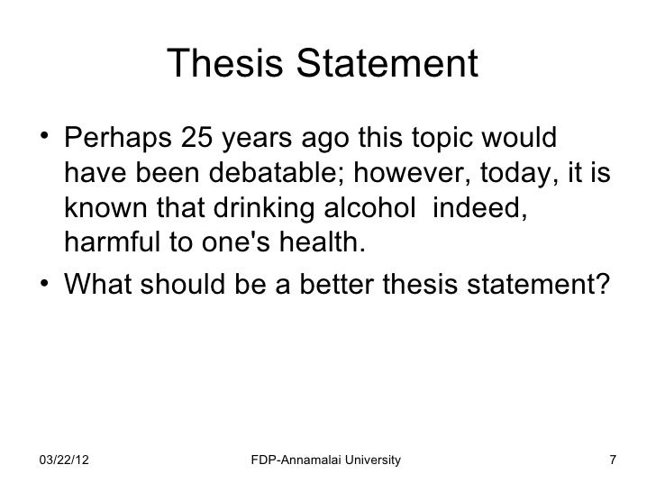 thesis statements for alcohol Alcohol essays essay on alcohol: essay examples, topics, questions, thesis statement alcohol essay examples effects of alcohol on the human body essay alcohol is not the last one in the list of these destructive substancesalcohol abuse is the giant problem, which needs to be fixed desperately.