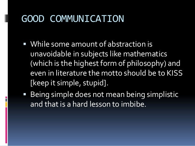 GOOD COMMUNICATION  While some amount of abstraction is unavoidable in subjects like mathematics (which is the highest fo...
