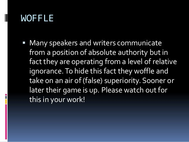 WOFFLE  Many speakers and writers communicate from a position of absolute authority but in fact they are operating from a...