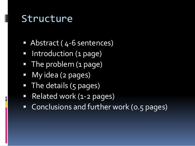 Structure  Abstract ( 4-6 sentences)  Introduction (1 page)  The problem (1 page)  My idea (2 pages)  The details (5 ...