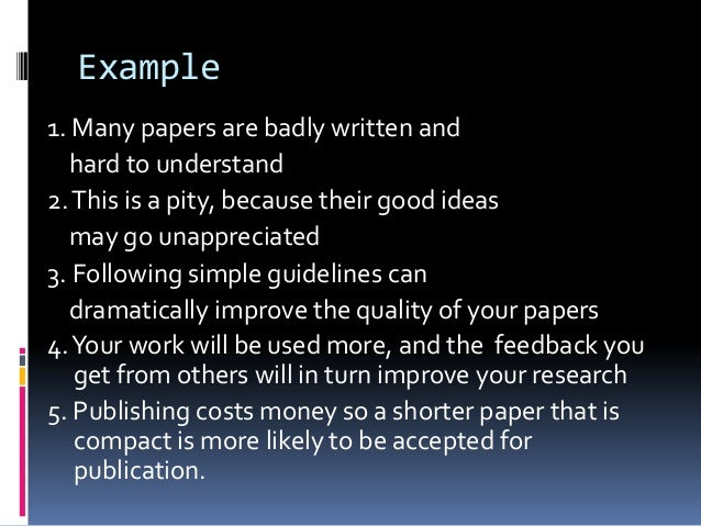 Example 1. Many papers are badly written and hard to understand 2.This is a pity, because their good ideas may go unapprec...