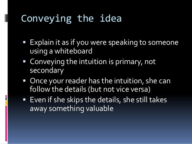 Conveying the idea  Explain it as if you were speaking to someone using a whiteboard  Conveying the intuition is primary...