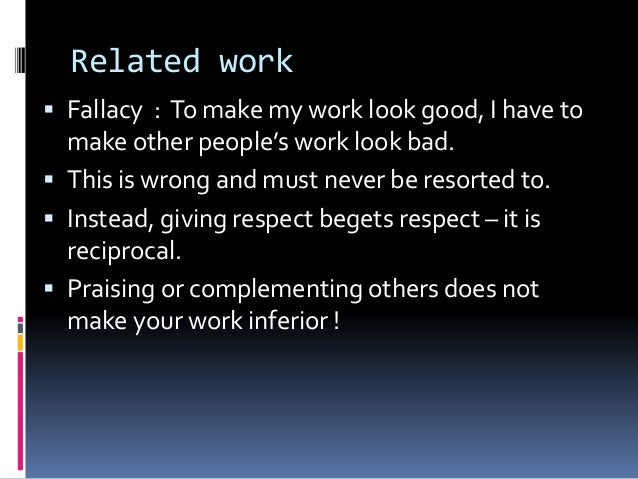 Related work  Fallacy : To make my work look good, I have to make other people's work look bad.  This is wrong and must ...