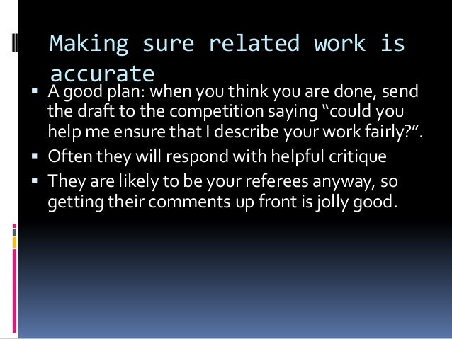 Making sure related work is accurate  A good plan: when you think you are done, send the draft to the competition saying ...