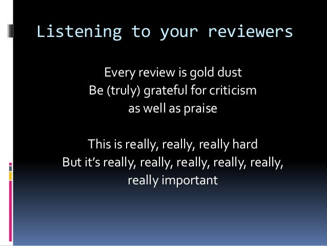 Listening to your reviewers Every review is gold dust Be (truly) grateful for criticism as well as praise This is really, ...