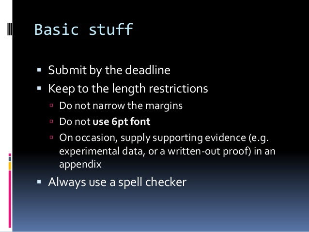 Basic stuff  Submit by the deadline  Keep to the length restrictions  Do not narrow the margins  Do not use 6pt font ...
