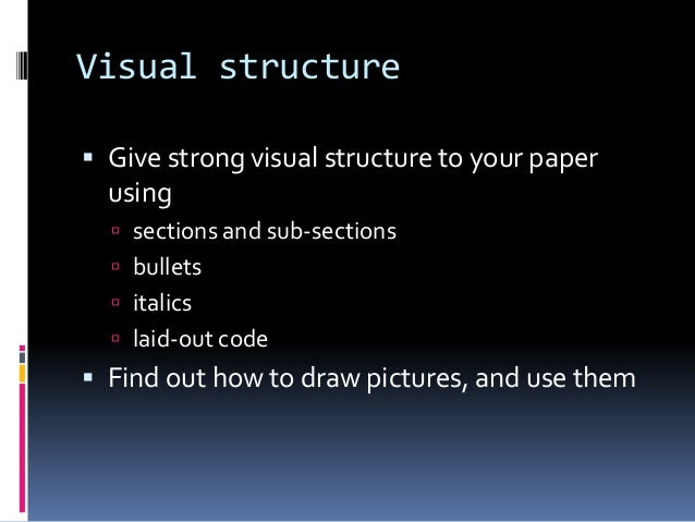 Visual structure  Give strong visual structure to your paper using  sections and sub-sections  bullets  italics  laid...