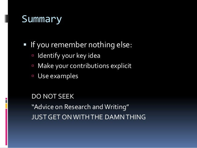 Summary  If you remember nothing else:  Identify your key idea  Make your contributions explicit  Use examples DO NOT ...