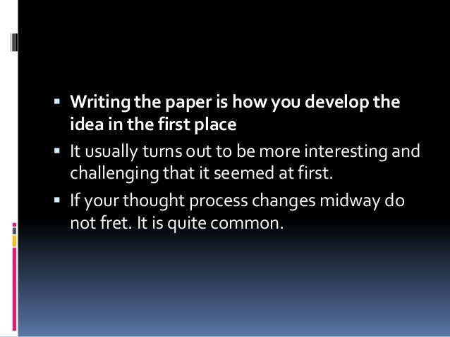  Writing the paper is how you develop the idea in the first place  It usually turns out to be more interesting and chall...