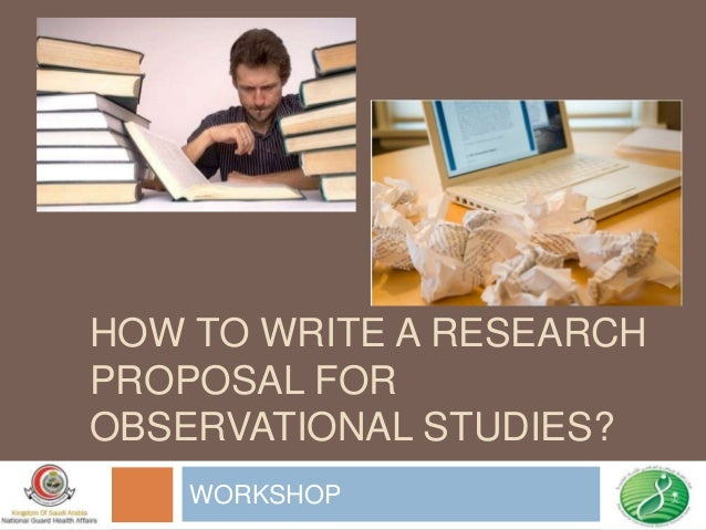 HOW TO WRITE A RESEARCHPROPOSAL FOROBSERVATIONAL STUDIES?WORKSHOP