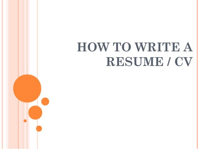 HOW TO WRITE A RESUME / CV