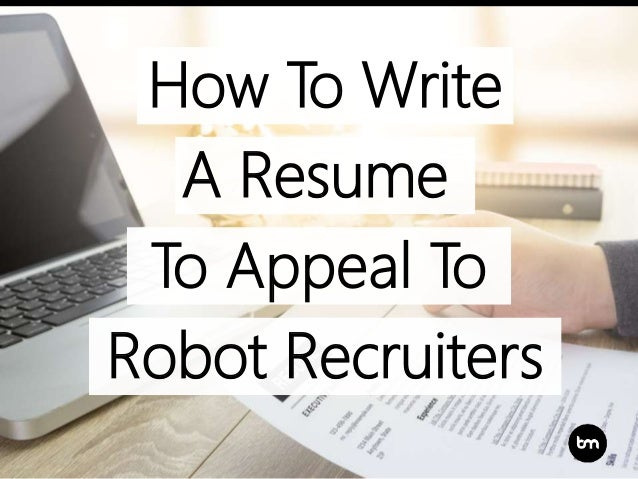 How To Write To Appeal To Robot Recruiters A Resume