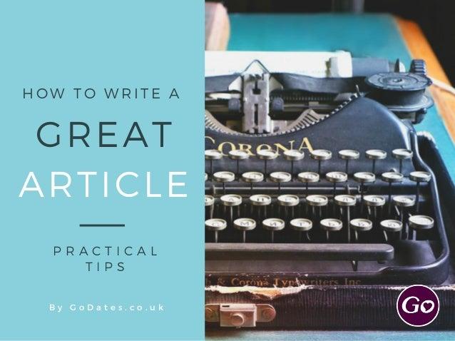ARTICLE P R A C T I C A L T I P S HOW TO WRITE A B y G o D a t e s . c o . u k GREAT