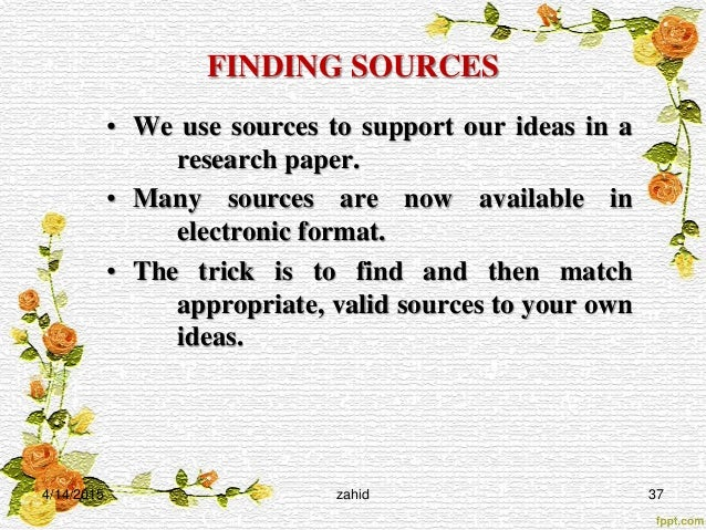 evaluate sources research paper By scholars in your topic field is another way to verify or evaluate your sources some things to consider in evaluating the quality of research sources.