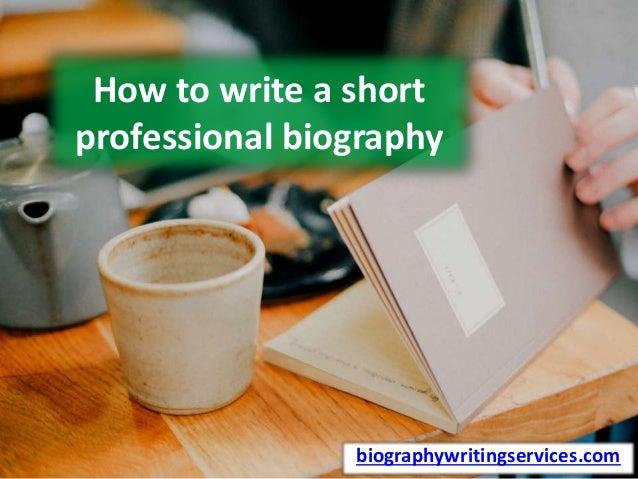 How to write a short professional biography biographywritingservices.com