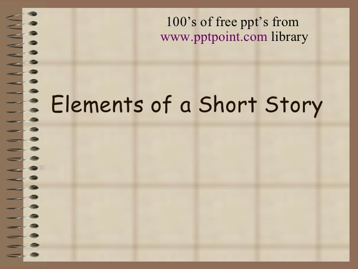 100's of free ppt's from          www.pptpoint.com libraryElements of a Short Story