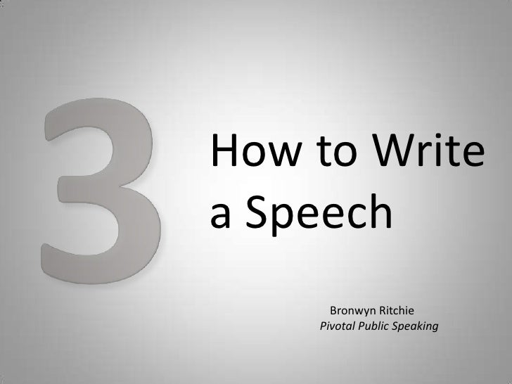 How to Writea Speech      Bronwyn Ritchie    Pivotal Public Speaking
