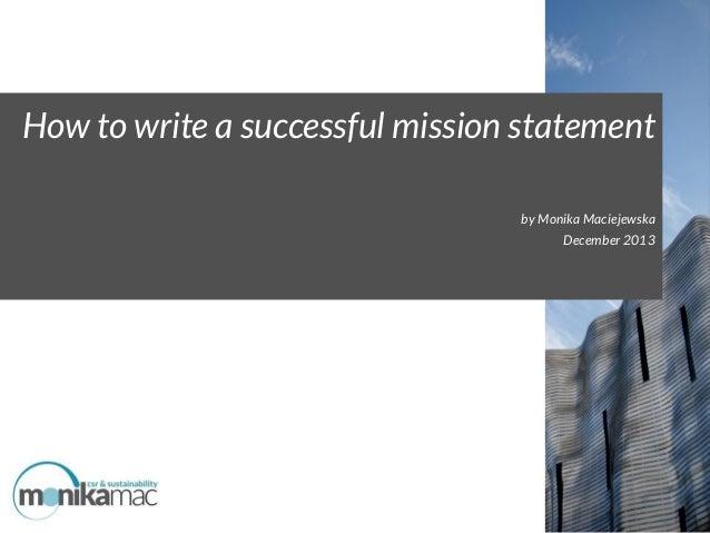 How to write a successful mission statement by Monika Maciejewska December 2013