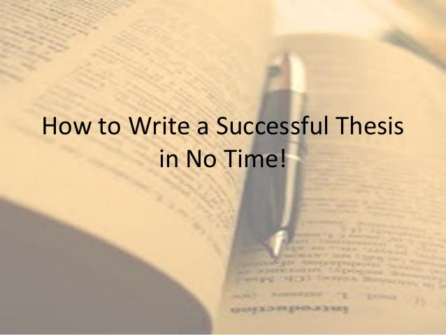 How to Write a Successful Thesis in No Time!