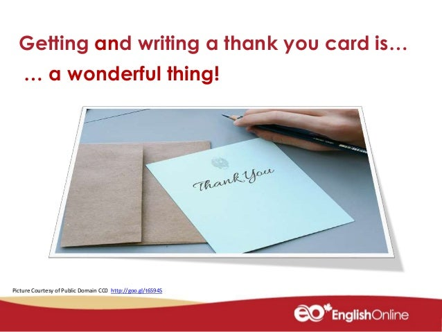 how to write thank you card Without a central location sometimes, there's no central location for you to post a thank you, and you'll have to write several thank you notes.