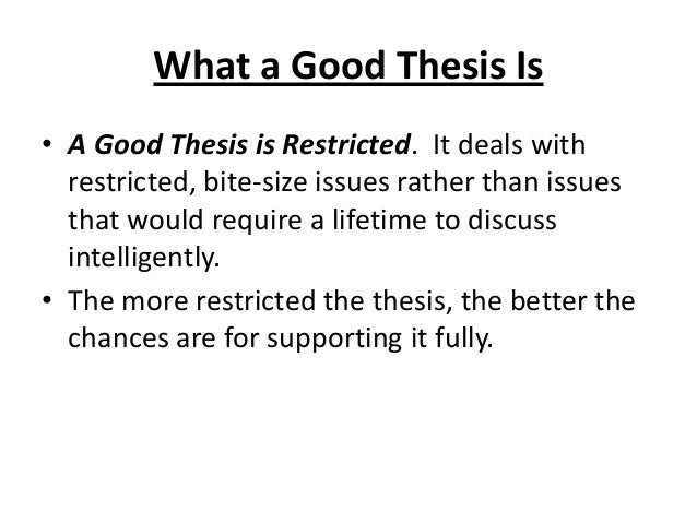 write a good thesis statement Although it is certainly possible to write a good essay without a thesis statement the thesis statement is also a good test for the scope of your intent.