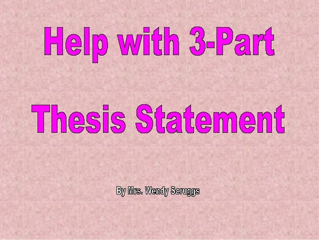 three parts of thesis statement The thesis statement should have two parts – the topic and the controlling idea  the topic is what the essay is about the controlling idea is what the writer wants .