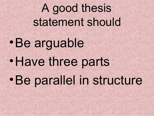 three part parallel thesis statement Looking for some free examples of thesis statements this article contains compares several good and bad examples, as well as a checklist of traps that writers might fall into while crafting their own statement get your paper off to a great start by constructing a great thesis statement.