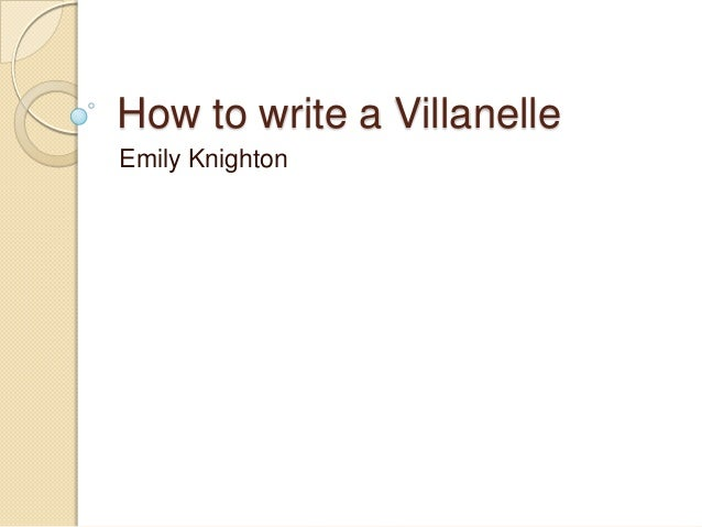 how to write a villanelle How to write a villanelle like most poetry built on refrains, the villanelle steers  away from narratives, away from conversation and linear.