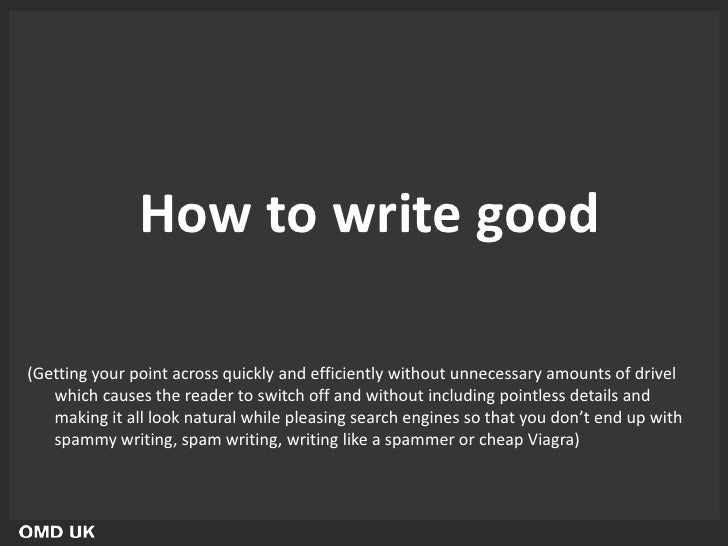 How to write good(Getting your point across quickly and efficiently without unnecessary amounts of drivel   which causes t...