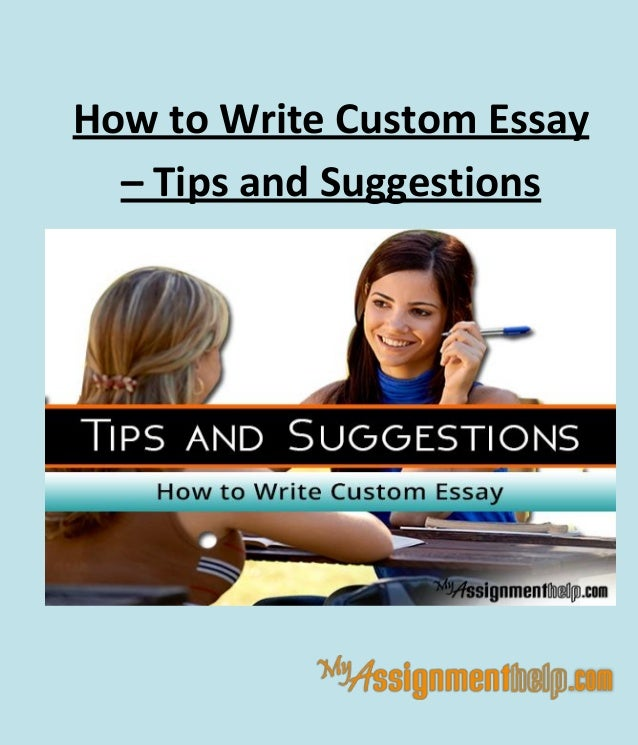how to write custom essay tips and suggestions how to write custom essay tips and suggestions