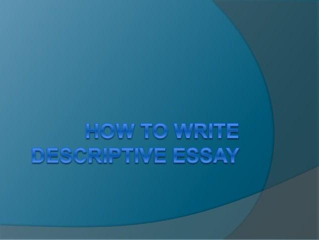 What is a Descriptive Essay?  A descriptive essay is something that describes anything in details  A descriptive essay d...