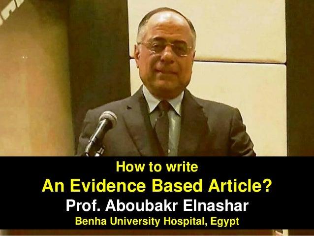 How to write An Evidence Based Article? Prof. Aboubakr Elnashar Benha University Hospital, Egypt
