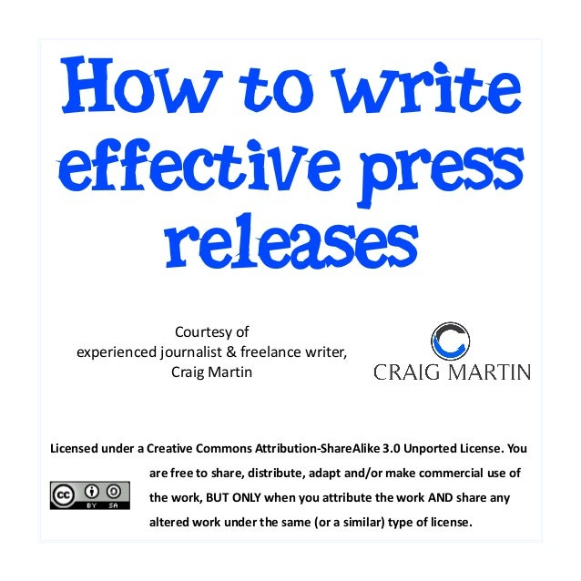 How to write effective press releases Courtesy of experienced journalist & freelance writer, Craig Martin  Licensed under ...