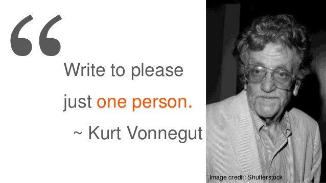Write to please just one person. ~ Kurt Vonnegut Image credit: Shutterstock