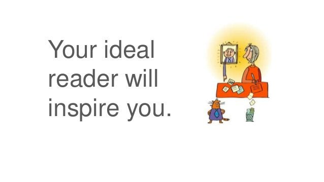 Your ideal reader will inspire you.
