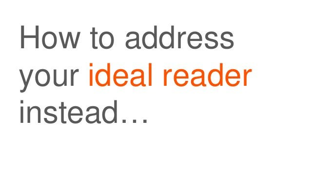 How to address your ideal reader instead…