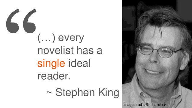 (…) every novelist has a single ideal reader. ~ Stephen King Image credit: Shutterstock