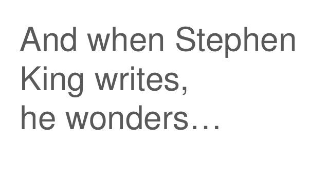 And when Stephen King writes, he wonders…