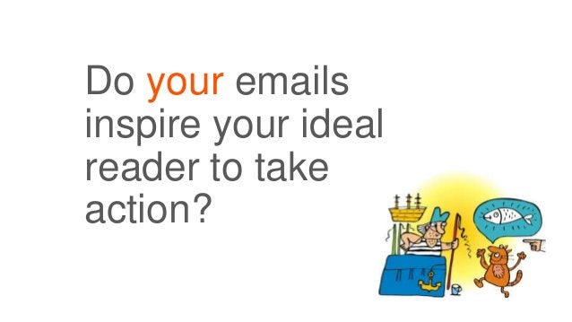 Do your emails inspire your ideal reader to take action?