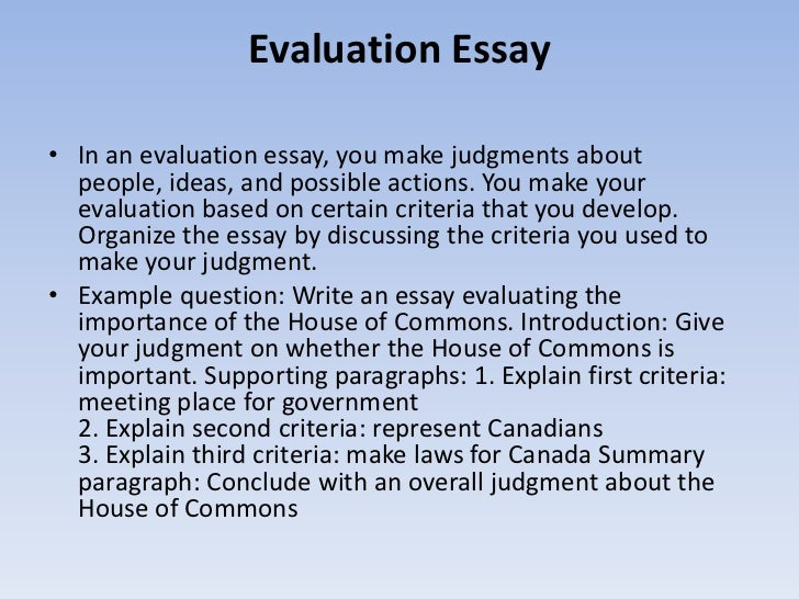 evaluating evaluation essay So, to help you develop your topic into an essay, there are two important  questions to ask when you are choosing your topic to evaluate.
