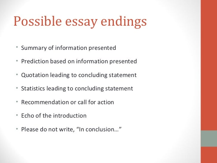 ending and essay The difference between the two is a key question another technique you might use for your conclusion is to describe where additional study needs to be done– where your essay stops and another essay could start at the end of your conclusion, you should have a punchy sentence that leaves your reader with an interesting.