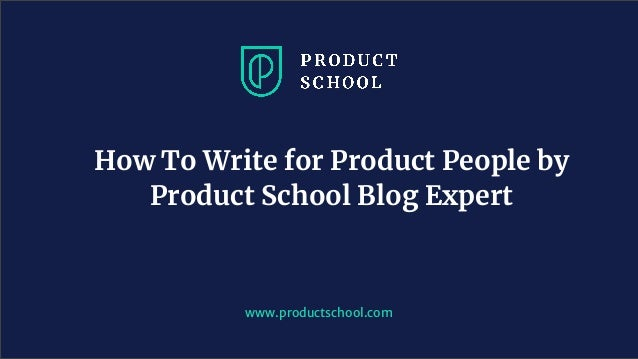 www.productschool.com How To Write for Product People by Product School Blog Expert