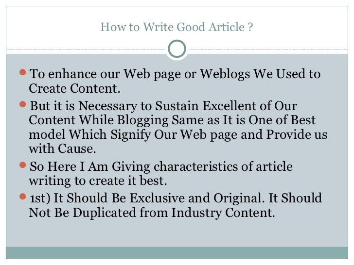 How to Write Good Article ?To enhance our Web page or Weblogs We Used to Create Content.But it is Necessary to Sustain E...