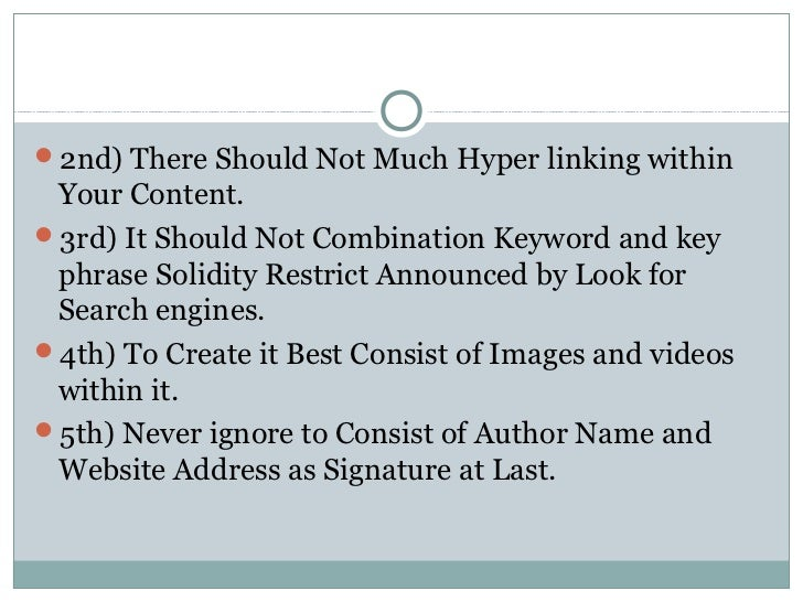 2nd) There Should Not Much Hyper linking within Your Content.3rd) It Should Not Combination Keyword and key phrase Solid...