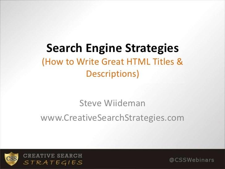 Search Engine Strategies(How to Write Great HTML Titles & Descriptions)<br />Steve Wiideman<br />www.CreativeSearchStrateg...