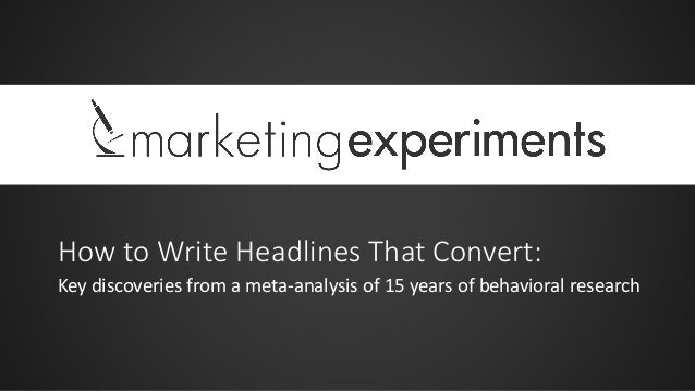 How to Write Headlines That Convert: Key discoveries from a meta-analysis of 15 years of behavioral research