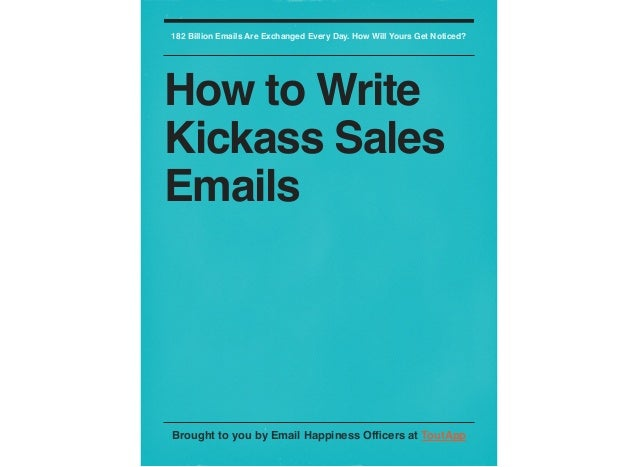 182 Billion Emails Are Exchanged Every Day. How Will Yours Get Noticed?How to WriteKickass SalesEmailsBrought to you by Em...