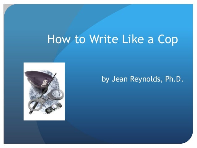 How to Write Like a Cop by Jean Reynolds, Ph.D.