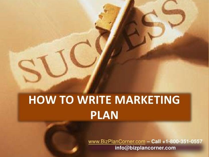 HOW TO WRITE MARKETING PLAN<br />www.BizPlanCorner.com– Call +1-800-351-0557<br />info@bizplancorner.com<br />